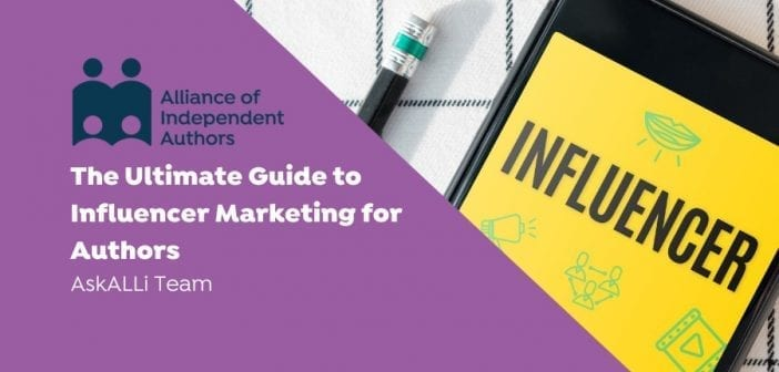 The Ultimate Guide to Influencer Marketing for Authors — Alliance of Independent Authors: Self-Publishing Advice Center